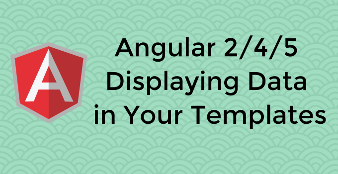Angular 2/4/5 Displaying Data in Your Templates - Education For ...