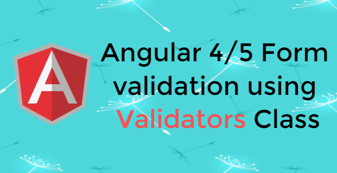 Angular 4/5 Form validation using Validators Class