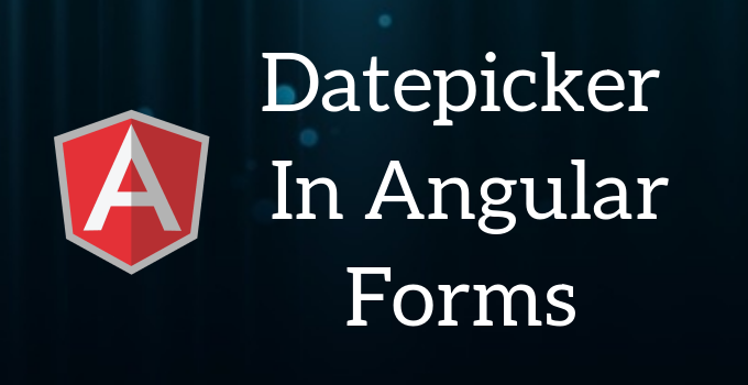 Datepicker in Angular Forms - Education For Betterment